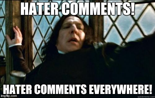 Snape | HATER COMMENTS! HATER COMMENTS EVERYWHERE! | image tagged in memes,snape | made w/ Imgflip meme maker