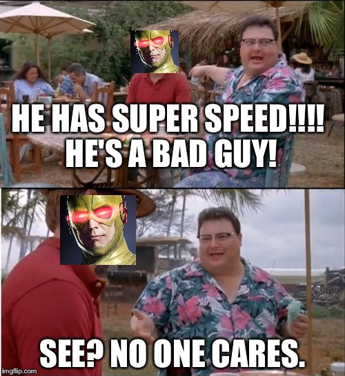 See Nobody Cares Meme | HE HAS SUPER SPEED!!!! HE'S A BAD GUY! SEE? NO ONE CARES. | image tagged in memes,see nobody cares | made w/ Imgflip meme maker