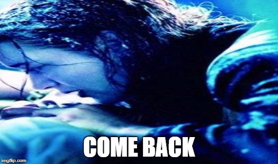 COME BACK | made w/ Imgflip meme maker