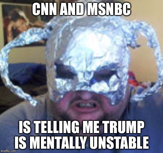 CNN AND MSNBC IS TELLING ME TRUMP IS MENTALLY UNSTABLE | image tagged in you've been warned | made w/ Imgflip meme maker