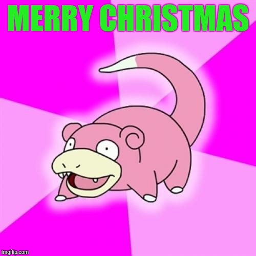 Slowpoke | MERRY CHRISTMAS | image tagged in memes,slowpoke | made w/ Imgflip meme maker