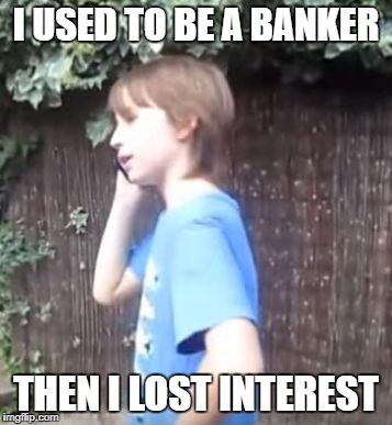 Skits, Bits and Nits | I USED TO BE A BANKER THEN I LOST INTEREST | image tagged in skits,bits and nits | made w/ Imgflip meme maker