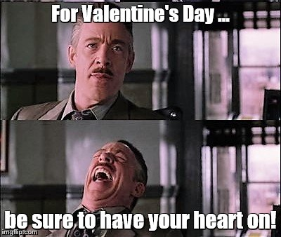 spiderman laugh 2 | For Valentine's Day ... be sure to have your heart on! | image tagged in spiderman laugh 2 | made w/ Imgflip meme maker