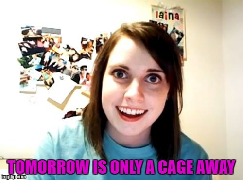 TOMORROW IS ONLY A CAGE AWAY | made w/ Imgflip meme maker