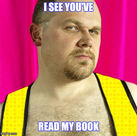 I SEE YOU'VE READ MY BOOK | made w/ Imgflip meme maker