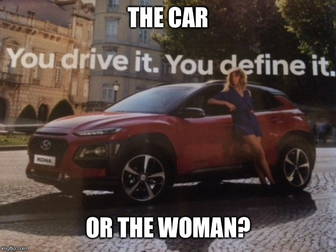 You drive it you define it | THE CAR OR THE WOMAN? | image tagged in mazda,car,woman,sexy,drive | made w/ Imgflip meme maker