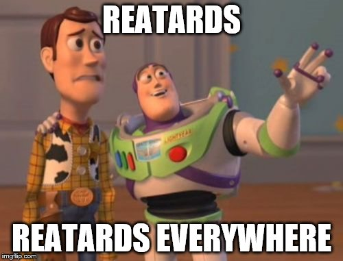 X, X Everywhere Meme | REATARDS REATARDS EVERYWHERE | image tagged in memes,x,x everywhere,x x everywhere | made w/ Imgflip meme maker