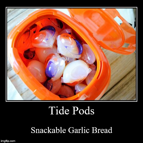 I eat all tide pods | Tide Pods | Snackable Garlic Bread | image tagged in funny,demotivationals,tide pods | made w/ Imgflip demotivational maker