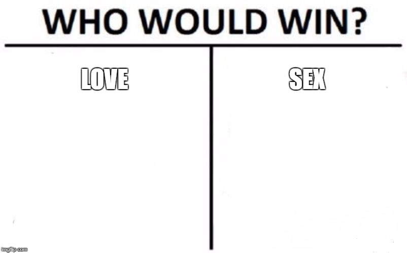 Who Would Win? Meme | LOVE SEX | image tagged in memes,who would win | made w/ Imgflip meme maker