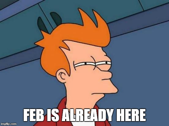 Futurama Fry Meme | FEB IS ALREADY HERE | image tagged in memes,futurama fry | made w/ Imgflip meme maker