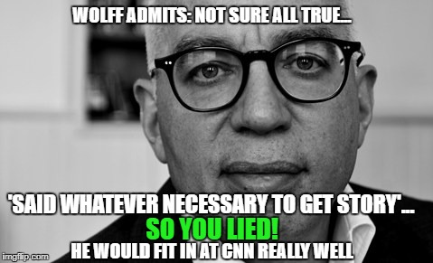 The Man who Screamed Wolf  | 'SAID WHATEVER NECESSARY TO GET STORY'... SO YOU LIED! WOLFF ADMITS: NOT SURE ALL TRUE... HE WOULD FIT IN AT CNN REALLY WELL | image tagged in book crook,fraud,fake news,triggered liberal | made w/ Imgflip meme maker