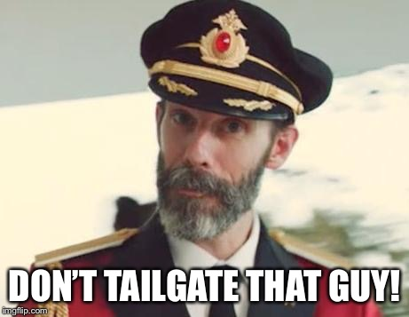 DON'T TAILGATE THAT GUY! | made w/ Imgflip meme maker