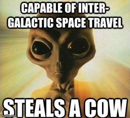 CAPABLE OF INTER-GALACTIC SPACE TRAVEL STEALS A COW | image tagged in memes,ancient aliens,aliens,frustrated aliens,why aliens won't talk to us | made w/ Imgflip meme maker