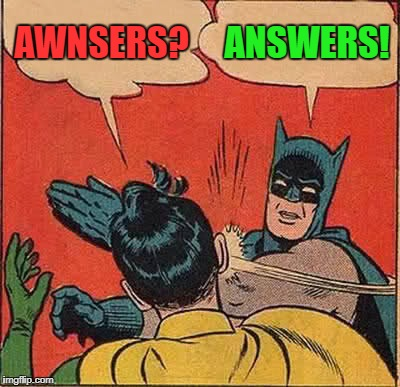 Batman Slapping Robin Meme | AWNSERS? ANSWERS! | image tagged in memes,batman slapping robin | made w/ Imgflip meme maker