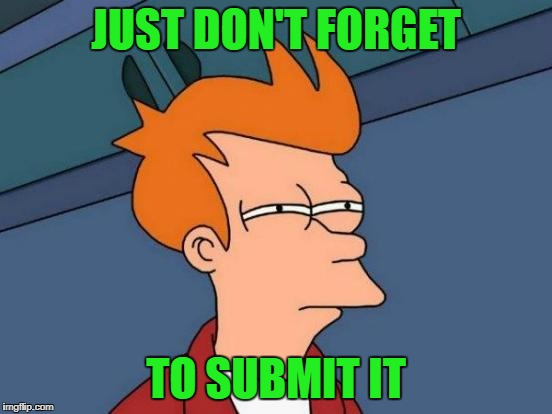 Futurama Fry Meme | JUST DON'T FORGET TO SUBMIT IT | image tagged in memes,futurama fry | made w/ Imgflip meme maker