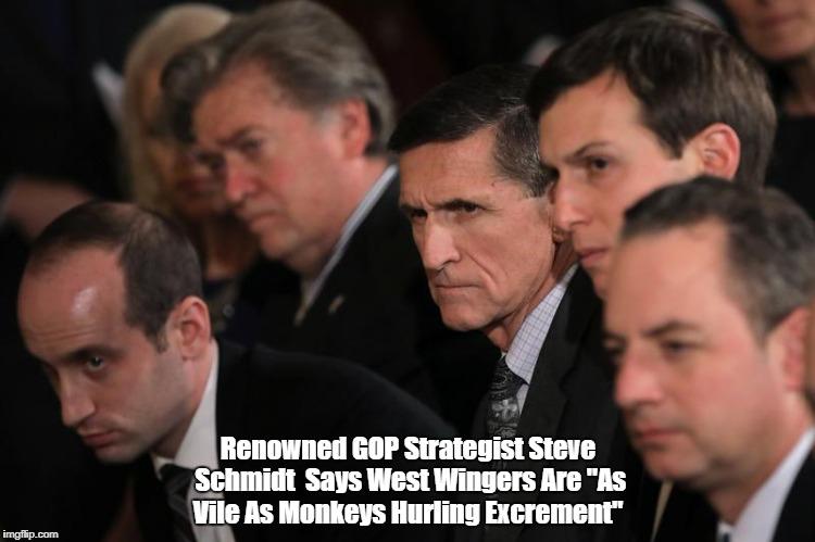 "Renowned GOP Strategist Steve Schmidt  Says West Wingers Are ""As Vile As Monkeys Hurling Excrement"" | made w/ Imgflip meme maker"