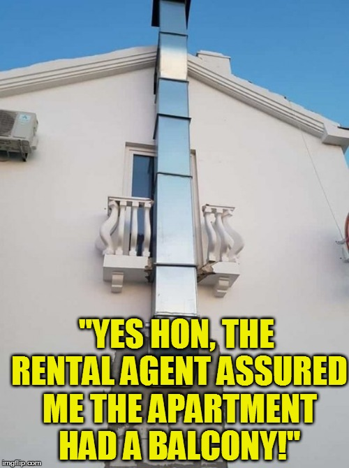 "They're the same all over the world! | ""YES HON, THE RENTAL AGENT ASSURED ME THE APARTMENT HAD A BALCONY!"" 