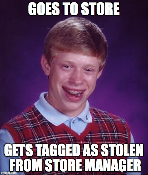 Bad Luck Brian Meme | GOES TO STORE GETS TAGGED AS STOLEN FROM STORE MANAGER | image tagged in memes,bad luck brian,grocery store | made w/ Imgflip meme maker