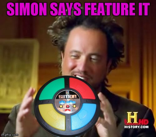Ancient Aliens Meme | SIMON SAYS FEATURE IT | image tagged in memes,ancient aliens | made w/ Imgflip meme maker