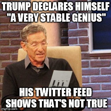 "Maury Lie Detector Meme | TRUMP DECLARES HIMSELF ""A VERY STABLE GENIUS"" HIS TWITTER FEED SHOWS THAT'S NOT TRUE 