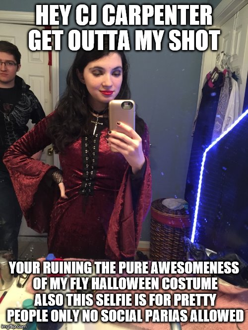 Alyssa gets stalked | HEY CJ CARPENTER GET OUTTA MY SHOT YOUR RUINING THE PURE AWESOMENESS OF MY FLY HALLOWEEN COSTUME ALSO THIS SELFIE IS FOR PRETTY PEOPLE ONLY  | image tagged in alyssa gets stalked | made w/ Imgflip meme maker