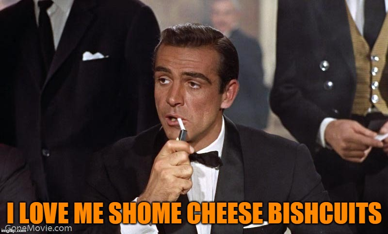 Sean Connery | I LOVE ME SHOME CHEESE BISHCUITS | image tagged in sean connery | made w/ Imgflip meme maker