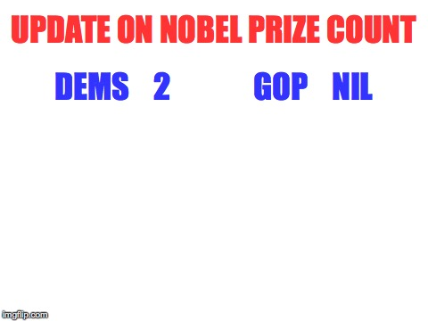 Nobel Prize update. | UPDATE ON NOBEL PRIZE COUNT DEMS    2              GOP    NIL | image tagged in memes,donald j trump genius,nobel prize | made w/ Imgflip meme maker