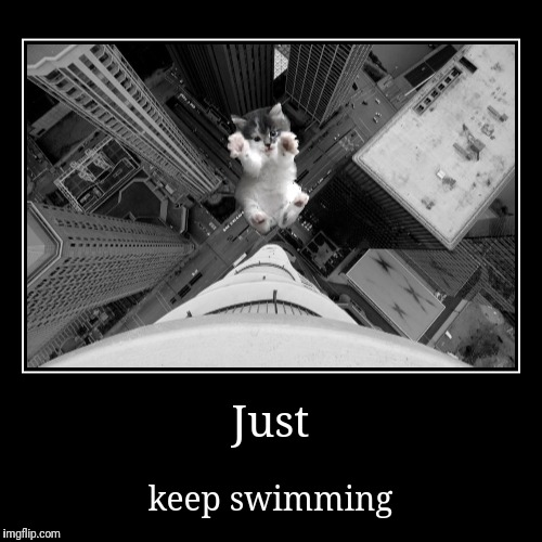 Just | keep swimming | image tagged in funny,demotivationals | made w/ Imgflip demotivational maker