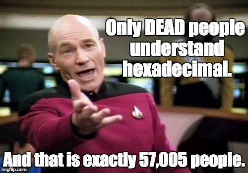 The joys of Hex. | Only DEAD people understand hexadecimal. And that is exactly 57,005 people. | image tagged in memes,picard wtf,computer nerd,geek week | made w/ Imgflip meme maker