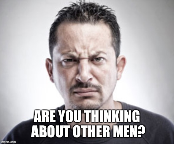 ARE YOU THINKING ABOUT OTHER MEN? | made w/ Imgflip meme maker