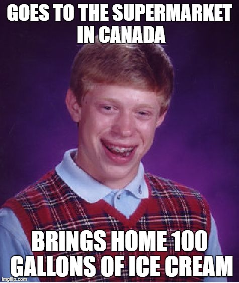 Bad Luck Brian Meme | GOES TO THE SUPERMARKET IN CANADA BRINGS HOME 100 GALLONS OF ICE CREAM | image tagged in memes,bad luck brian | made w/ Imgflip meme maker