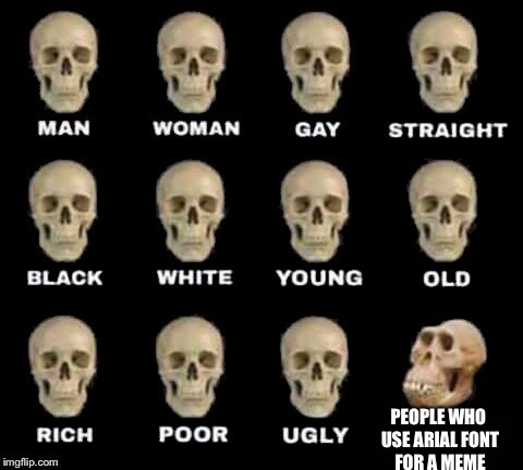 Man woman gay straight skull. |  . | image tagged in man woman gay straight skull,memes,arial | made w/ Imgflip meme maker