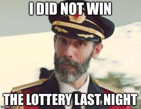 Captain Obvious | I DID NOT WIN THE LOTTERY LAST NIGHT | image tagged in captain obvious,memes,powerball | made w/ Imgflip meme maker