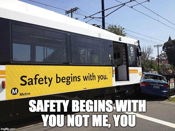 ironic pic #2 by TroopyRuby | SAFETY BEGINS WITH YOU NOT ME, YOU | image tagged in irony,ironic,funny memes | made w/ Imgflip meme maker