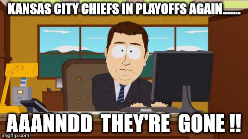 Aaaaand Its Gone Meme | KANSAS CITY CHIEFS IN PLAYOFFS AGAIN....... AAANNDD  THEY'RE  GONE !! | image tagged in memes,aaaaand its gone | made w/ Imgflip meme maker