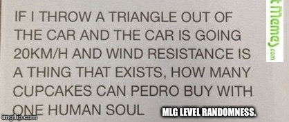 MLG LEVEL RANDOMNESS. | image tagged in mlg level randomness calculus question | made w/ Imgflip meme maker
