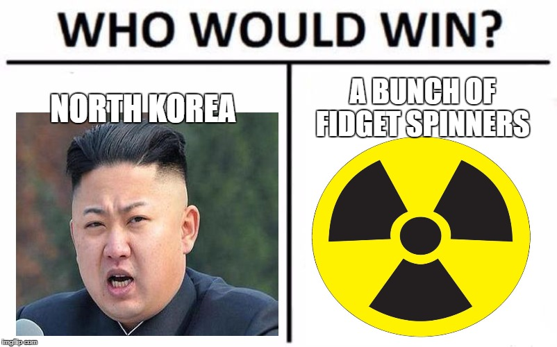 Who Would Win? Meme | NORTH KOREA A BUNCH OF FIDGET SPINNERS | image tagged in memes,who would win | made w/ Imgflip meme maker