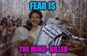 FEAR IS THE MIND- KILLER | made w/ Imgflip meme maker