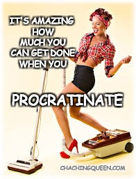 Proctrastination | IT'S AMAZING HOW MUCH YOU CAN GET DONE WHEN YOU PROCRATINATE CHACHINGQUEEN.COM | image tagged in vacuum,procrastination,procrastinate,cleaning,women | made w/ Imgflip meme maker
