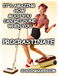 Procrastination | IT'S AMAZING HOW MUCH YOU CAN GET DONE WHEN YOU PROCRASTINATE CHACHINGQUEEN.COM | image tagged in vacuum,procrastinate,procrastination,cleaning,women,working woman | made w/ Imgflip meme maker