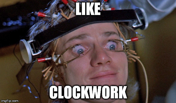 LIKE CLOCKWORK | made w/ Imgflip meme maker