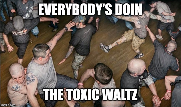 EVERYBODY'S DOIN THE TOXIC WALTZ | made w/ Imgflip meme maker
