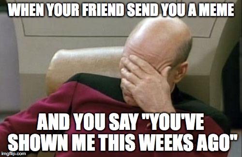 "Not Again #1 | WHEN YOUR FRIEND SEND YOU A MEME AND YOU SAY ""YOU'VE SHOWN ME THIS WEEKS AGO"" 