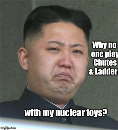 Why no one play Chutes & Ladders with my nuclear toys? | image tagged in memes,kim jong il,nuclear,shoots  ladders | made w/ Imgflip meme maker