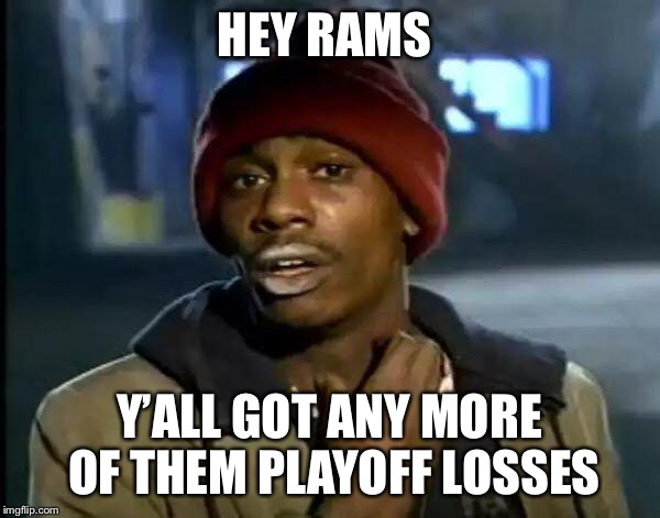 Y'all Got Any More Of That Meme | HEY RAMS Y'ALL GOT ANY MORE OF THEM PLAYOFF LOSSES | image tagged in memes,y'all got any more of that | made w/ Imgflip meme maker