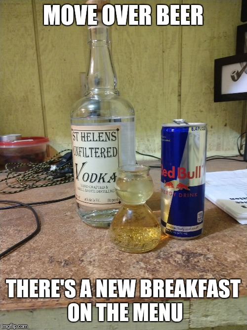 MOVE OVER BEER THERE'S A NEW BREAKFAST ON THE MENU | image tagged in vodka red bull | made w/ Imgflip meme maker