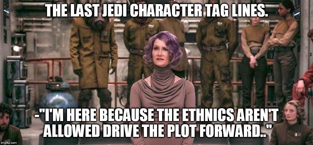 "Star War character tag lines. | THE LAST JEDI CHARACTER TAG LINES. -""I'M HERE BECAUSE THE ETHNICS AREN'T ALLOWED DRIVE THE PLOT FORWARD.."" 