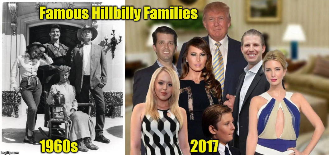 Famous Hillbilly Families | Famous Hillbilly Families 2017 1960s | image tagged in trump family,trump hillbillys,trump rednecks | made w/ Imgflip meme maker