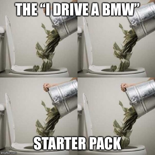 "THE ""I DRIVE A BMW"" STARTER PACK 