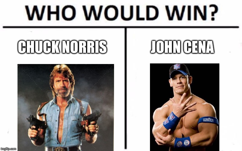 Who Would Win? Meme | CHUCK NORRIS JOHN CENA | image tagged in memes,who would win,john cena,chuck norris | made w/ Imgflip meme maker